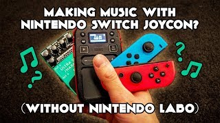MAKING MUSIC WITH NINTENDO SWITCH JOYCON (WITHOUT NINTENDO LABO)