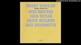 "Foxy Trot - from "" double double you "" 1984 kenny wheeler michael brecker Dave Holland Jack DeJohnet"