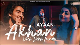 Akhan Vich Dekh Lainde : Ayaan (Official Video) Latest