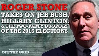Roger Stone Takes On Jeb Bush, Hillary Clinton, and the Two-Party Duopoly of the 2016 Elections