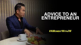 A Moment With JW | Advice To An Entrepreneur