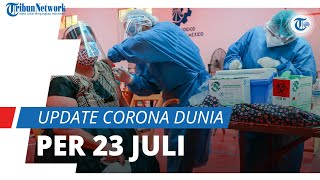 Update Corona Dunia 23 Juli 2021: Total 193,4 Juta Terinfeksi, 175,7 Juta Pasien Dinyatakan Sembuh