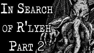 """""""In Search of R'lyeh - Part 2"""" 