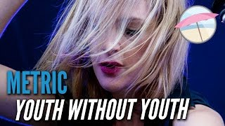 Metric   Youth Without Youth (Live At The Edge)