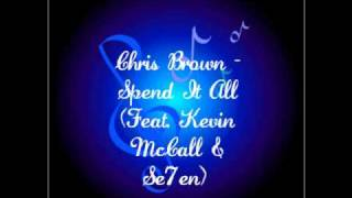 Chris Brown - Spend It All (Feat. Kevin McCall & Se7en)