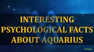 INTERESTING PSYCHOLOGICAL FACTS ABOUT AQUARIUS