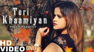 Teri Khaamiyan (Cover Song) | Preeti Parbhot | Akhil | Jaani | B Praak | Latest Punjabi Song 2019