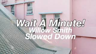Wait A Minute!  Willow Smith  Slowed Down