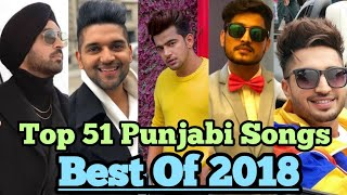 Best Of 2018 | Top 51 Punjabi Hits Songs of 2018 | Latest Punjabi Songs 2018 | Top 50, Top 100 |