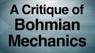 A Critique of Bohmian Mechanics