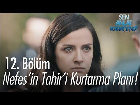 Nefes'in, Tahir'i kurtarma planı – Sen Anlat Karadeniz 12. Bölüm