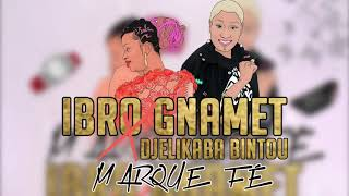 IBRO GNAMET Ft. DJELYKABA BINTOU   MARQUE FÉ (New Audio 2019)