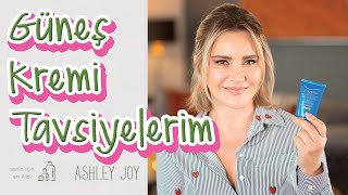 Ashley Joy | Güneş Kremi Tavsiyelerim | Senin İçin En İyisi