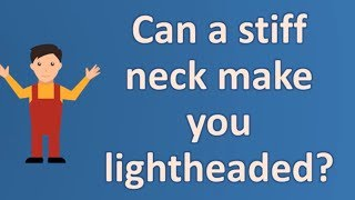 Can A Stiff Neck Make You Lightheaded ? | Health Channel