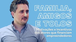 Fontes de capital: Family, Friends and Fools