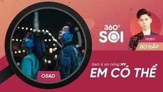 360 ĐỘ SOI - FULL | Em có thể - OSAD