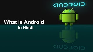 What is Android In Hindi    INTRODUCTION TO ANDROID