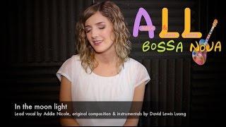 Bossa Nova Songs: In the moonlight (Bossa Nova Songs with Addie Nicole and LewisLuong)