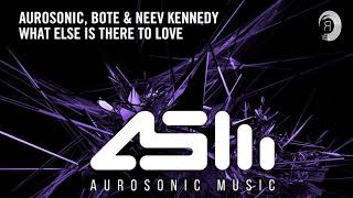 Aurosonic, Bote & Neev Kennedy   What Else Is There To Love (Aurosonic Music) Extended