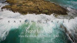 None Like You (Letra) - Aaron Shust  (Video)
