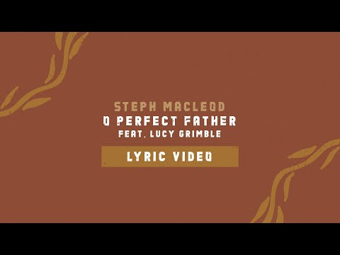 O Perfect Father - Youtube Lyric Video
