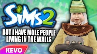Sims 2 but I have mole people living in the walls