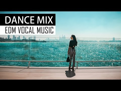 DANCE MIX 2018 – EDM Vocal House Chill Music