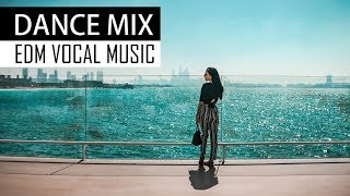 DANCE MIX 2018 - EDM Vocal House Chill Music