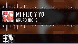 Mi Hijo y Yo (Letra) - Grupo Niche  (Video)