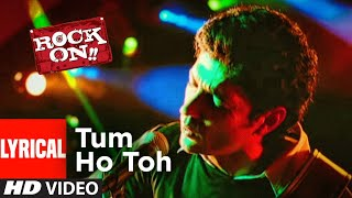 Lyrical: Tum Ho Toh | Rock On | Arjun Rampal, Farhan Akhtar | Shankar-Ehsaan-Loy - Download this Video in MP3, M4A, WEBM, MP4, 3GP