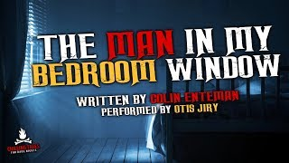 """The Man in My Bedroom Window"" Creepypasta 💀 Scary Stories of the Supernatural & Paranormal"