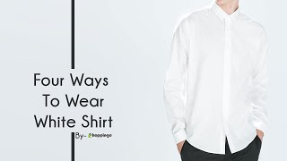 4 Ways To Wear White Shirt