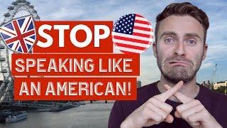 Stop Speaking Like An American