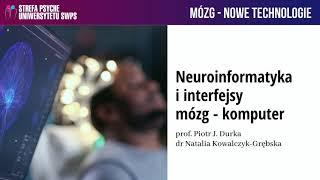 Neuroinformatyka i interfejsy mózg-komputer – prof.Piotr Durka, dr Natalia Kowalczyk- Grębska