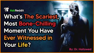 [1 Hour] What's The Scariest, Most Bone-Chilling Moment You Have Ever Witnessed? AskReddit Scary