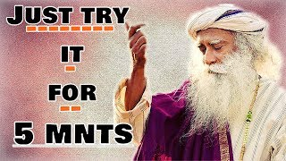 Do it for 5 mnts and by tomorrow morning people will bow down to you!- Sadhguru