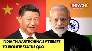 India thwarts China's attempt to violate status quo| Meet underway to resolve issue underway | NewsX