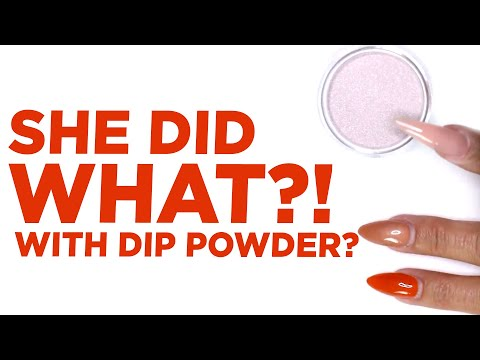 She did WHAT with Dip Powder?