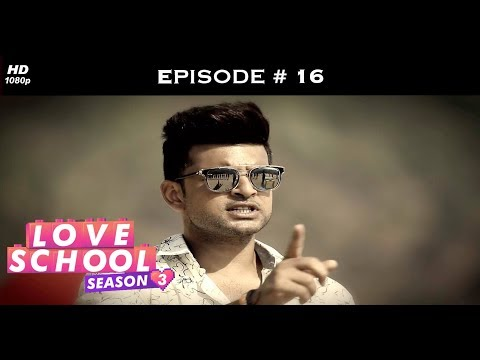 Love School 3 - Episode 16 - Karan loses his cool!