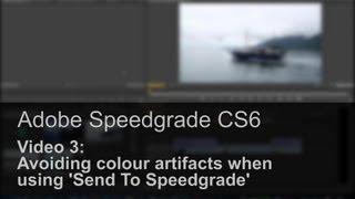 Adobe Speedgrade CS6 Basics #3: Avoiding Colour Artefacts With 'Send To Speedgrade'