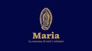 Devozione Mariana | Maria la mamma di tutti i cristiani