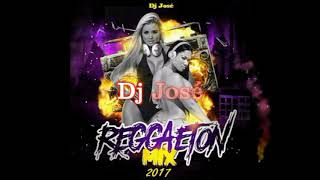 Mix Reggaeton Dj José Vol 1 - 2017