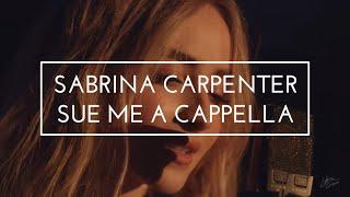 Sabrina Carpenter   Sue Me A Cappella Lyrics