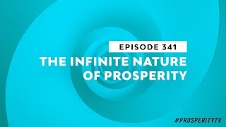 The Infinite Nature of Prosperity | Ep. 341