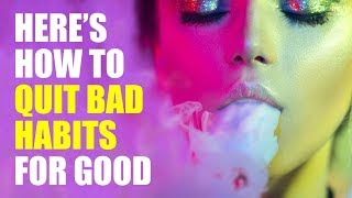 How To Break Bad Habits For Good