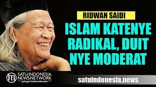 BABE RIDWAN: ISLAM KATENYE RADIKAL, DUITNYE MODERAT. HAHAHAAA...
