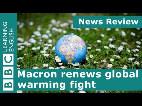 News Review: Macron renews global warming fight