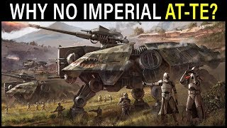 Why didn't the EMPIRE use AT-TEs (and use the AT-AT instead)? | Star Wars Lore