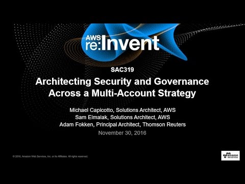 AWS re:Invent 2016: Architecting Security and Governance Across a Multi-Account Strategy (SAC319)