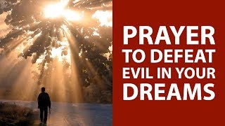 PRAYER TO DEFEAT EVIL IN YOUR DREAMS - TERMINATE BAD DREAM